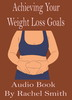 Thumbnail Achieving Your Weight Loss Goals Audio Book By Rachel Smith